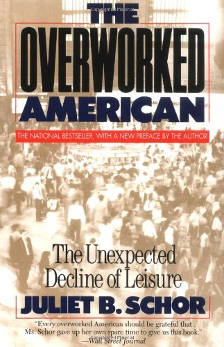 Juliet Schor Overworked American The Unexpected Decline Of Leisure