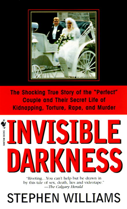 Stephen Williams Invisible Darkness The Strange Case Of Paul Bernardo And Karla Homol