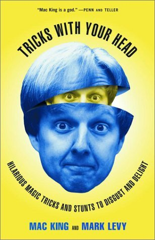 Mac King Tricks With Your Head Hilarious Magic Tricks And Stunts To Disgust And