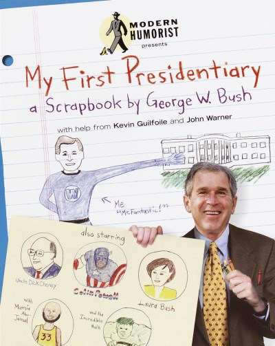 Modern Humorist My First Presidentiary A Scrapbook By George W. Bush
