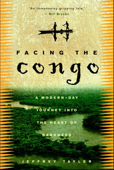Jeffrey Tayler Facing The Congo A Modern Day Journey Into The Heart Of Darkness