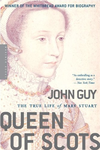 John Guy Queen Of Scots The True Life Of Mary Stuart