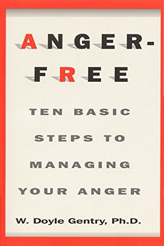 Gentry W. D. Phd Anger Free Ten Basic Steps To Managing Your Anger