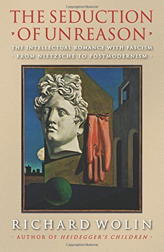 Richard Wolin The Seduction Of Unreason The Intellectual Romance With Fascism From Nietzs