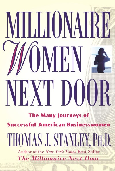 Thomas J. Stanley Millionaire Women Next Door The Many Journeys Of Successful American Business