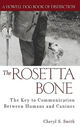 Cheryl S. Smith The Rosetta Bone The Key To Communication Between Canines And Huma