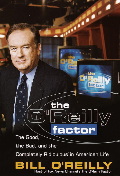 Bill O'reilly The O'reilly Factor The Good The Bad And The Completely Rediculous I