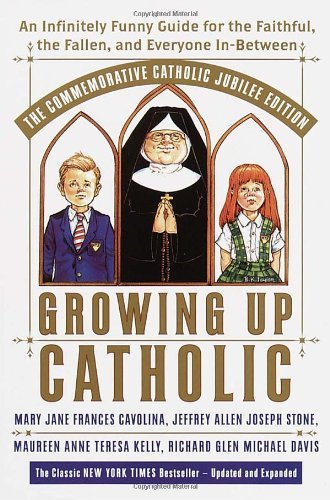 Mary Jane Frances Cavolina Growing Up Catholic The Millennium Edition An Infinitely Funny Guide