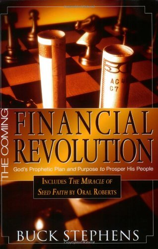 Buck Stephens The Coming Financial Revolution God's Prophetic Plan And Purpose To Prosper His P