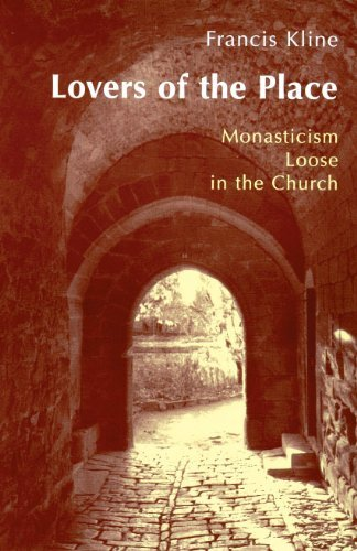 Francis Kline Lovers Of The Place Monasticism Loose In The Church
