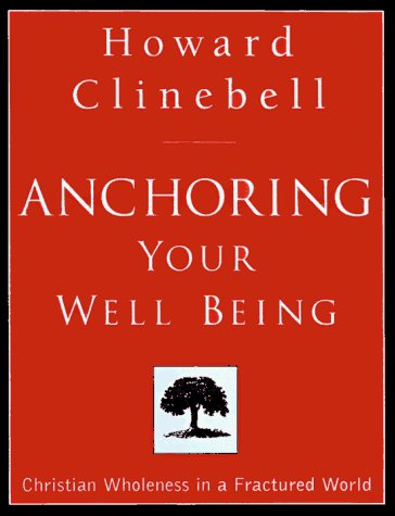 Howard John Clinebell Anchoring Your Well Being Christian Wholeness In A Fractured World