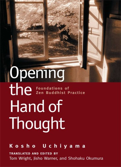 Kosho Uchiyama Opening The Hand Of Thought Foundations Of Zen Buddhist Practice Revised