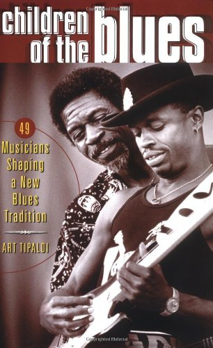 Art Tipaldi Children Of The Blues 49 Musicians Shaping A New Blues Tradition