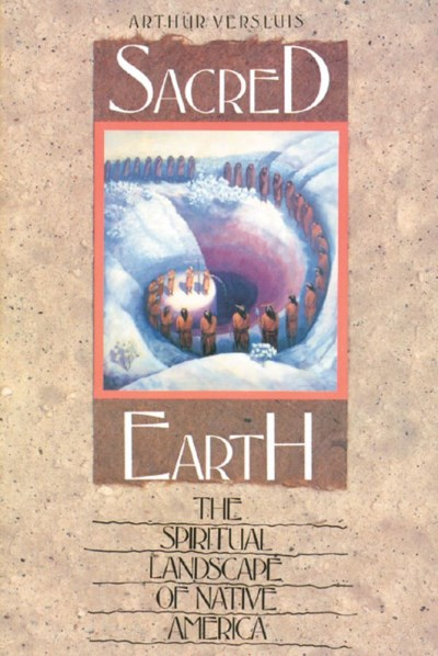 Arthur Versluis Sacred Earth The Spiritual Landscape Of Native America Original