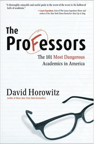 David Horowitz The Professors The 101 Most Dangerous Academics In America