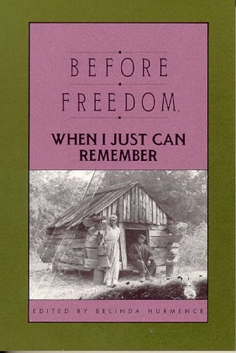 Belinda Hurmence Before Freedom When I Just Can Remember Twenty Seven Oral Histories Of Former South Carol