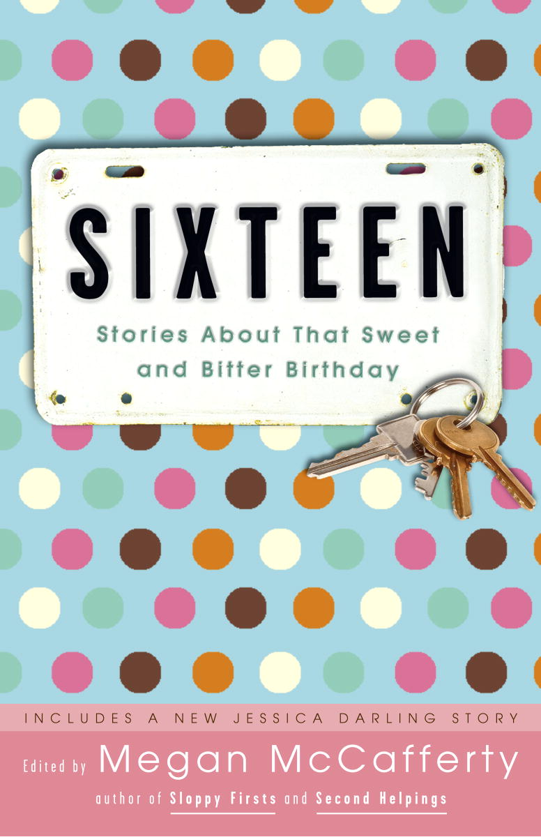 Megan Mccafferty Sixteen Stories About That Sweet And Bitter Birthday