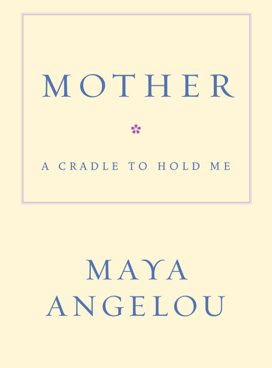 Maya Angelou Mother A Cradle To Hold Me