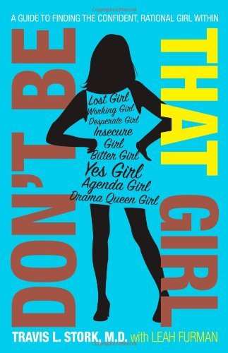 Travis L. Stork Don't Be That Girl A Guide To Finding The Confident Rational Girl W