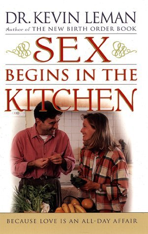 Kevin Leman Sex Begins In The Kitchen Because Love Is An All