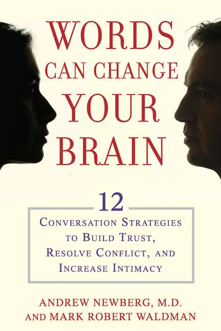 Andrew Newberg Words Can Change Your Brain 12 Conversation Strategies To Build Trust Resolv