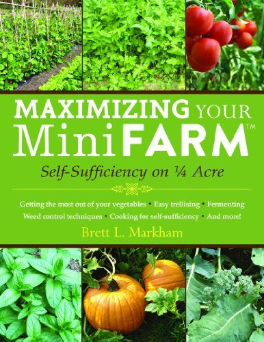 Brett L. Markham Maximizing Your Mini Farm Self Sufficiency On 1 4 Acre