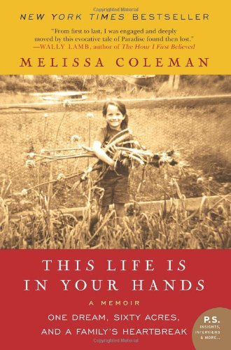 Melissa Coleman This Life Is In Your Hands One Dream Sixty Acres And A Family's Heartbreak