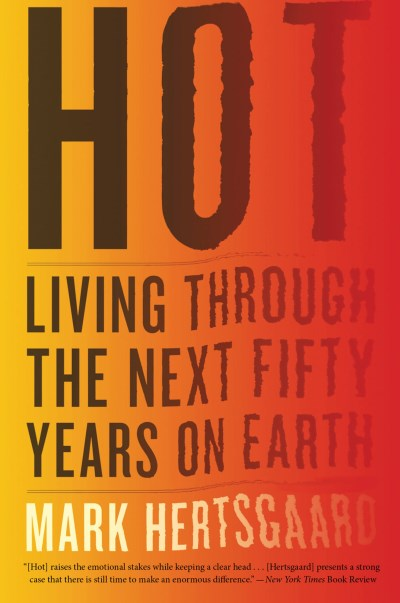 Mark Hertsgaard Hot Living Through The Next Fifty Years On Earth