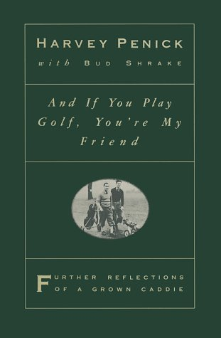 Harvey Penick Bud Shrake And If You Play Golf You're My Friend Further Reflections Of A Grown Caddie
