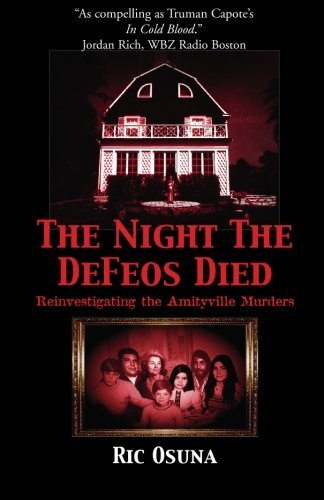 Ric Osuna The Night The Defeos Died Reinvestigating The Amityville Murders