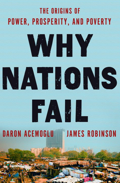 Daron Acemoglu Why Nations Fail The Origins Of Power Prosperity And Poverty