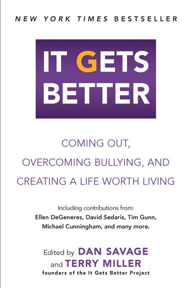 Dan Savage It Gets Better Coming Out Overcoming Bullying And Creating A L