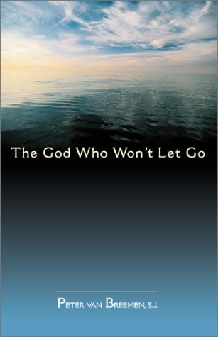 Peter G. Van Breemen The God Who Won't Let Go