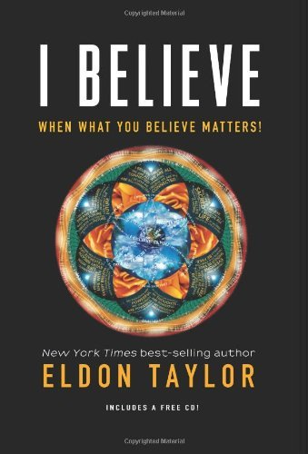 Eldon Taylor I Believe When What You Believe Matters! [with CD (audio)]