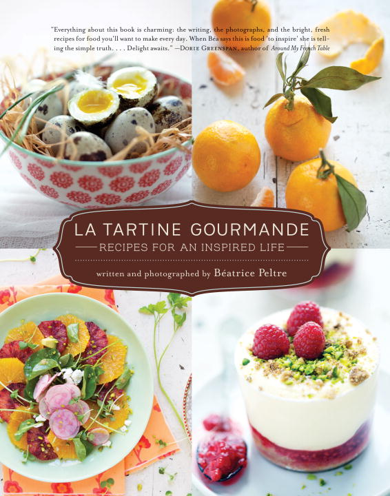 Beatrice Peltre La Tartine Gourmande Recipes For An Inspired Life