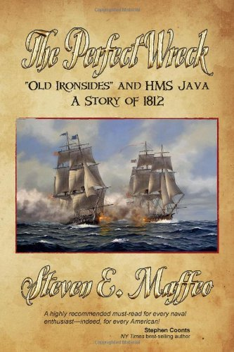 Steven E. Maffeo The Perfect Wreck Old Ironsides And Hms Java A Story Of 1812