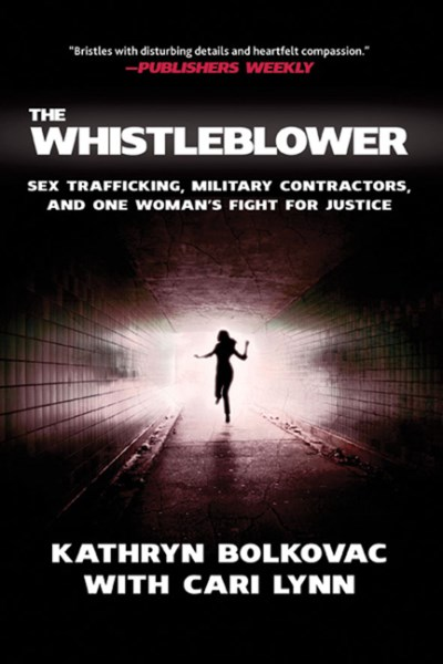 Kathryn Bolkovac The Whistleblower Sex Trafficking Military Contractors And One Wo