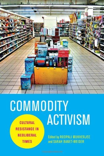 Roopali Mukherjee Commodity Activism Cultural Resistance In Neoliberal Times