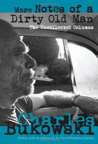 Charles Bukowski More Notes Of A Dirty Old Man The Uncollected Columns