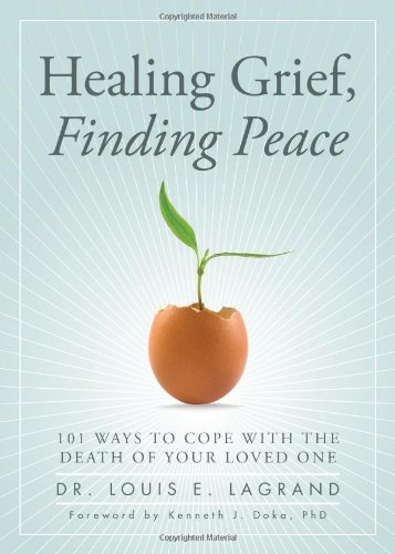 Louis E. Lagrand Healing Grief Finding Peace 101 Ways To Cope With The Death Of Your Loved One
