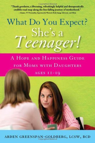 Arden Greenspan Goldberg What Do You Expect? She's A Teenager! A Hope And Happiness Guide For Moms With Daughter