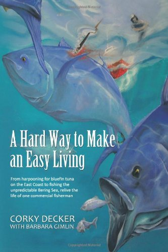 Corky Decker A Hard Way To Make An Easy Living From Harpooning For Bluefin Tuna On The East Coas