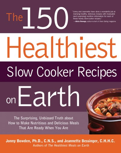Jonny Bowden The 150 Healthiest Slow Cooker Recipes On Earth The Surprising Unbiased Truth About How To Make N