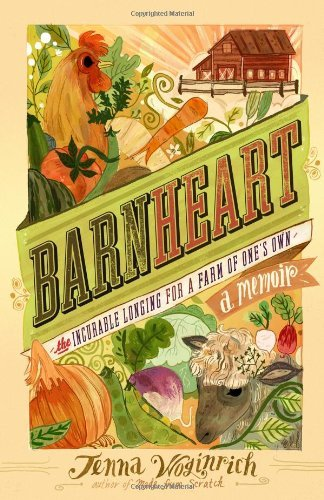 Jenna Woginrich Barnheart The Incurable Longing For A Farm Of One's Own