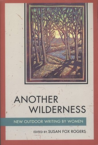 Susan Fox Rogers Another Wilderness New Outdoor Writing By Women