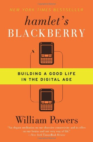 William Powers Hamlet's Blackberry Building A Good Life In The Digital Age