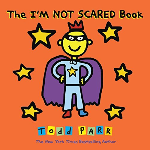 Todd Parr The I'm Not Scared Book