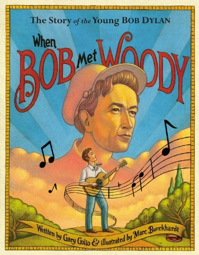 Gary Golio When Bob Met Woody The Story Of The Young Bob Dylan
