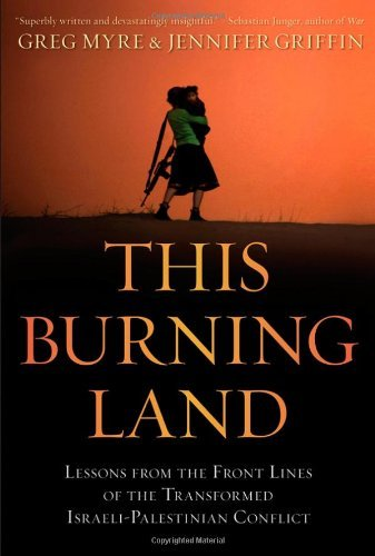 Greg Myre This Burning Land Lessons From The Front Lines Of The Transformed I