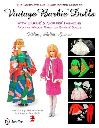 Hillary Shilkitus James The Complete And Unauthorized Guide To Vintage Bar With Barbie & Skipper Fashions And The Whole Fami 0002 Edition;
